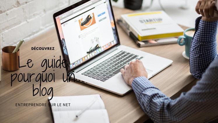 Le guide pour comprendre pourquoi créer un blog